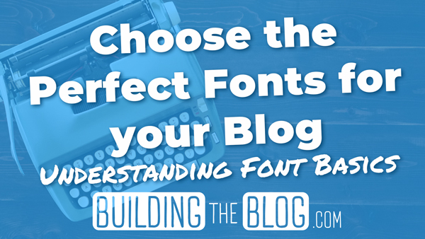 Choose the Perfect Fonts for your Blog